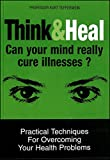 THINK & HEAL : Can Your Mind Really Cure Illnesses?