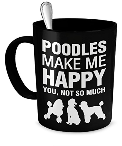 Poodle Mug - Poodles Make Me Happy - Poodle Gift - Poodle Accessories