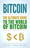 Bitcoin: The Ultimate Guide to the World of Bitcoin, Bitcoin Mining, Bitcoin Investing, Blockchain Technology, Cryptocurrency (2nd Edition)