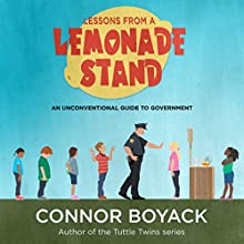 Lessons from a Lemonade Stand: An Unconventional Guide to Government Audiobook by Connor Boyack Narrated by Connor Boyack