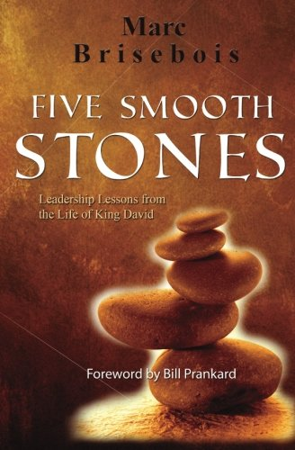 Five Smooth Stones: Leadership Lessons from the Life of King David