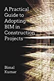 A Practical Guide to Adopting BIM in Construction Projects