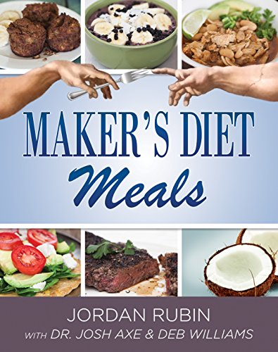 (Maker's Diet Meals: Biblically-Inspired Delicious and Nutritous Recipes for the Entire Family)