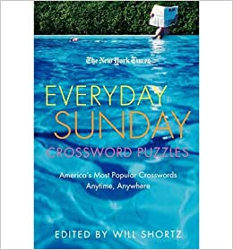 [ [ [ The New York Times Everyday Sunday Crossword Puzzles: America's Most Popular Crosswords Anytime, Anywhere[ THE NEW YORK TIMES EVERYDAY SUNDAY CROSSWORD PUZZLES: AMERICA'S MOST POPULAR CROSSWORDS ANYTIME, ANYWHERE ] By Shortz, Will ( Author )Aug-22-2006