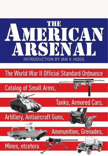 The American Arsenal: The World War II Official Standard Ordnance Catalogue (Greenhill Military (Military Ordnance)