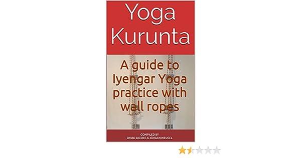 Yoga Kurunta: A guide to Iyengar Yoga practice with wall ...