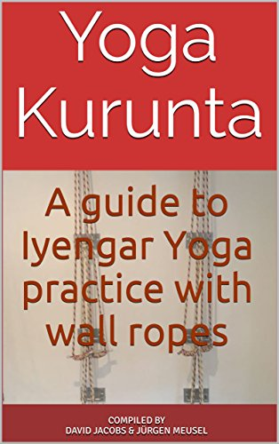 Yoga Kurunta: A guide to Iyengar Yoga practice with wall ropes