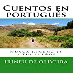 Cuentos en Portugués: Nunca renuncies a tus sueños [Stories in Portuguese: Never Give up Your Dreams] | Irineu De Oliveira Jnr
