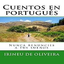 Cuentos en Portugués: Nunca renuncies a tus sueños [Stories in Portuguese: Never Give up Your Dreams] Audiobook by Irineu De Oliveira Jnr Narrated by Romulo Cassio