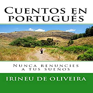 Cuentos en Portugués: Nunca renuncies a tus sueños [Stories in Portuguese: Never Give up Your Dreams] Audiobook