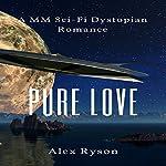 Pure Love: A MM Dystopian Romance | Alex Ryson