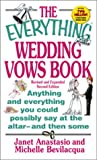 The Everything Wedding Vows Book: Anything and Everything You Could Possibly Say at the Altar-And Then Some (Everything (Weddings))