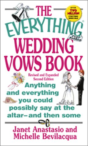 The Everything Wedding Vows Book: Anything and Everything You Could Possibly Say at the Altar - And Then Some (Everything Series)