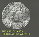 The Art of Maya Hieroglyphic Writing (Harvard Historical Studies)