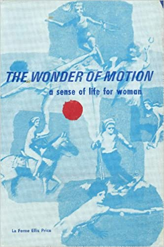 The Wonder of Motion: A Sense of Life for Woman Hardcover – 1970