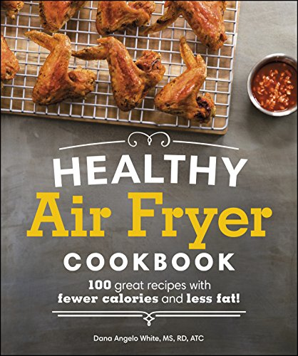 White Healthy - Healthy Air Fryer Cookbook: 100 Great Recipes with Fewer Calories and Less Fat