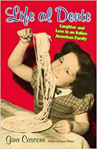 Life Al Dente Laughter And Love In An Italian American