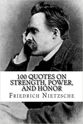 Friedrich Nietzsche 100 Quotes On Strength Power And Honor