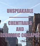Unspeakable - Chemtrails And Economic Collapse (Best of The Heavy Stuff Book 2)