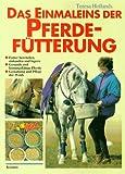 Das Einmaleins der Pferdefütterung. Richtige Fütterung für gesunde, leistungsfähige Pferde.
