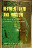 Between Tokyo and Moscow : The History of an Uneasy Relationship, 1972-1990s, Glaubitz, Joachim, 0824816749