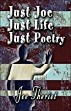 Just Joe Just Life Just Poetry, Joe Theriot, 1413774326