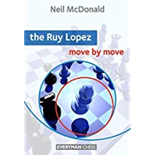 Ruy Lopez: Move by Move (Everyman Chess) by Neil McDonald (2011-09-13)