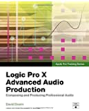Logic Pro X Advanced Music Production: Composing and Producing Professional Audio (Apple Pro Training)
