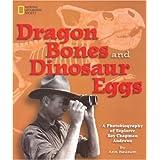 Dragon Bones and Dinosaur Eggs: A Photobiography of Explorer Roy Chapman Andrews