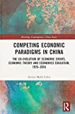 img - for Competing Economic Paradigms in China: The Co-Evolution of Economic Events, Economic Theory and Economics Education, 1976 2016 (Routledge Contemporary China Series) book / textbook / text book