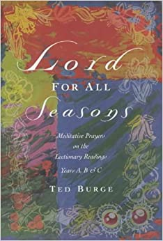 Lord for All Seasons: Meditative Prayers on the Lectionary Readings Years A, B and C: Prayer Reflections on the Lectionary Readings, Years A, B and C