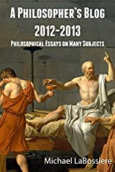 A Philosopher's Blog: 2012-2013: Philosophical Essays on Many Subjects