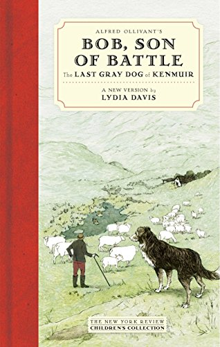 Alfred Ollivant's Bob, Son of Battle: The Last Gray Dog of Kenmuir (New York Review Children's Collection) (Bittersweet Farm Book 9)