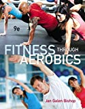 Fitness Through Aerobics, Jan Galen Bishop, 0321884523
