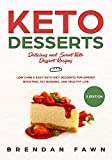 Keto Desserts: Delicious and Sweet Keto Dessert Recipes: Low Carb & Easy Keto Diet Desserts for Energy Boosting, Fat Burning, and Healthy Life