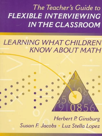 Teacher's Guide to Flexible Interviewing in the Classroom, The: Learning What Children Know About Math