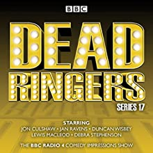 Dead Ringers: Series 17 Plus Christmas Specials: The BBC Radio 4 Impressions Show Radio/TV Program by Tom Jamieson, Nev Fountain Narrated by Debra Stephenson, Duncan Wisbey, Jan Ravens, Jon Culshaw, Lewis MacLeod