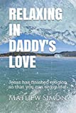 img - for Relaxing in Daddy's love: Jesus has finished religion so that you can enjoy life! book / textbook / text book