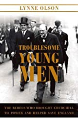 Troublesome Young Men: The Rebels Who Brought Churchill to Power and Helped Save England Kindle Edition