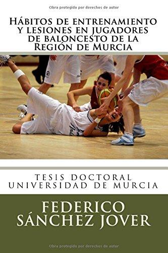 Descargar Libro Habitos De Entrenamiento Y Lesiones En Jugadores De Baloncesto De La Region De Murcia Dr. Federico Sanchez Jover