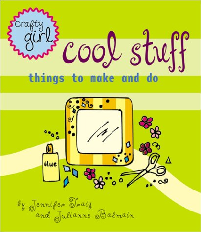 Read Online Crafty Girl: Cool Stuff ebook