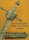 Europaische Hieb und Stichwaffen ( European Thrusting and Slashing Weapons )