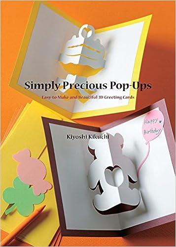 Simply precious pop ups easy to make and beautiful 3d greeting simply precious pop ups easy to make and beautiful 3d greeting cards pop up cards kiyoshi kikuchi 9781935654858 amazon books m4hsunfo
