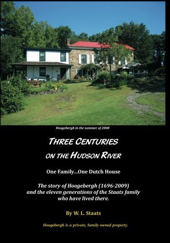 Three Centuries on the Hudson River: One Family...One Dutch House by W L Staats - Mall Staten