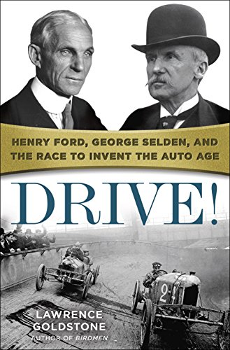 Drive!: Henry Ford, George Selden, and the Race to Invent the Auto Age (Riviera Drive)