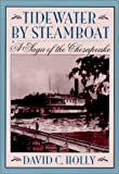Tidewater by Steamboat : A Saga of the Chesapeake, Holly, David C., 0801865301