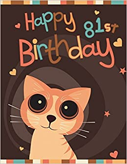 Happy 81st Birthday Notebook Journal Diary 105 Lined Pages Gifts For 81 Year Old Animal Lovers Cat Women Or Men Mom Dad