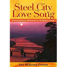 Steel City Love Song: Extraordinary Moments in Ordinary Lives