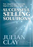Successful Selling Solutions, Julian Clay, 1854182420
