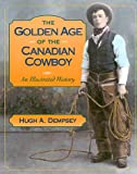 The Golden Age of the Canadian Cowboy, Hugh A. Dempsey, 1895618762